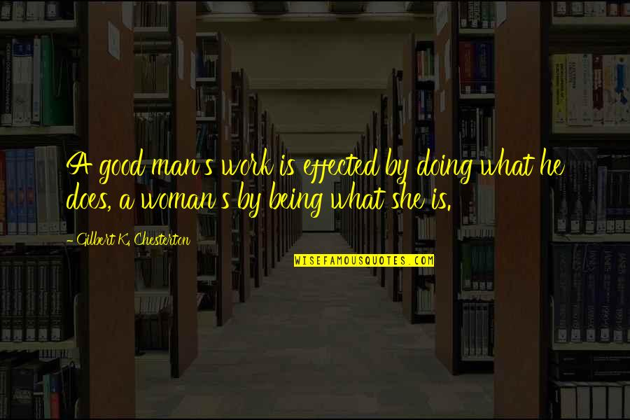 What Love Does Quotes By Gilbert K. Chesterton: A good man's work is effected by doing