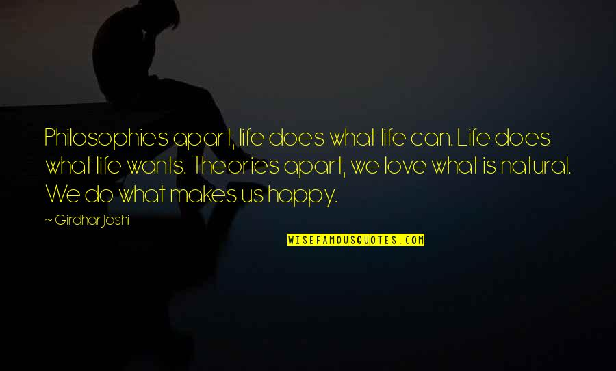 What Love Does Quotes By Girdhar Joshi: Philosophies apart, life does what life can. Life