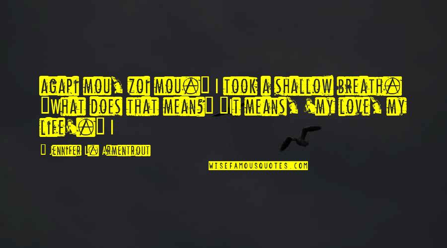 """What Love Does Quotes By Jennifer L. Armentrout: agapi mou, zoi mou."""" I took a shallow"""