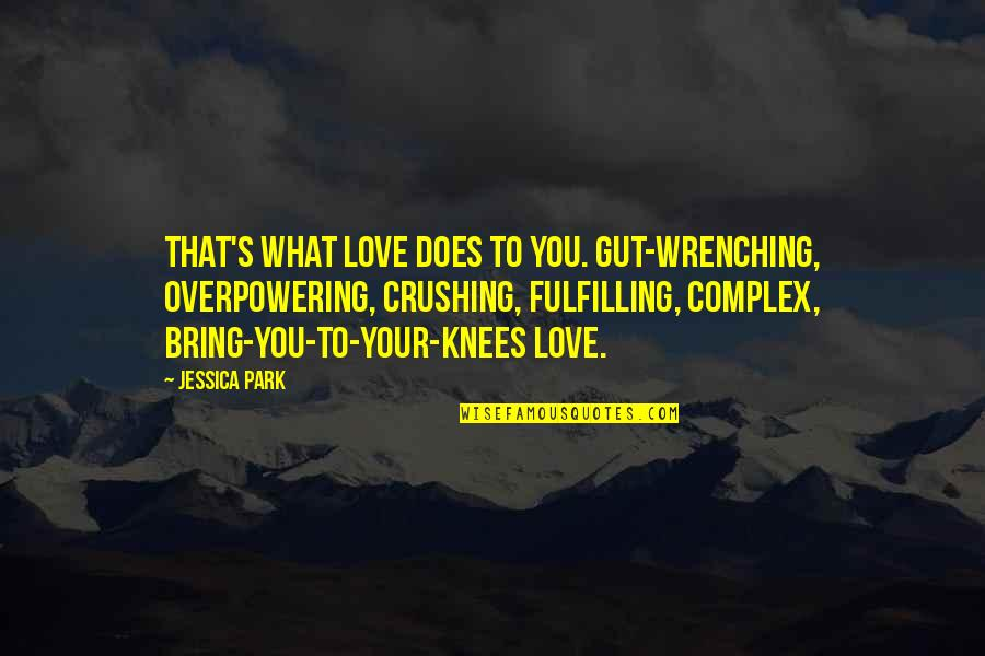 What Love Does Quotes By Jessica Park: That's what love does to you. Gut-wrenching, overpowering,