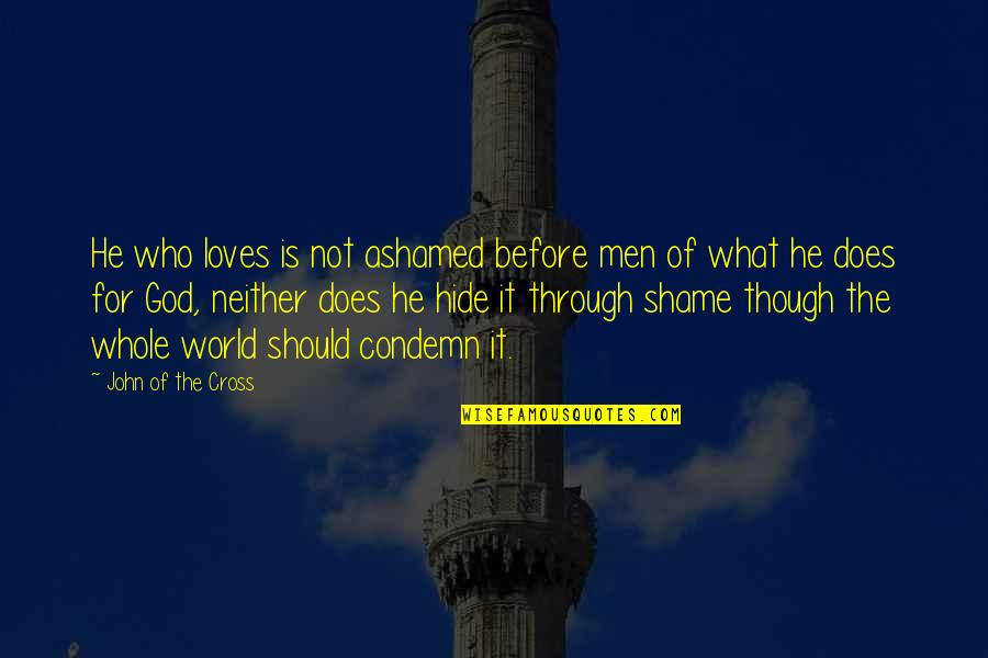 What Love Does Quotes By John Of The Cross: He who loves is not ashamed before men