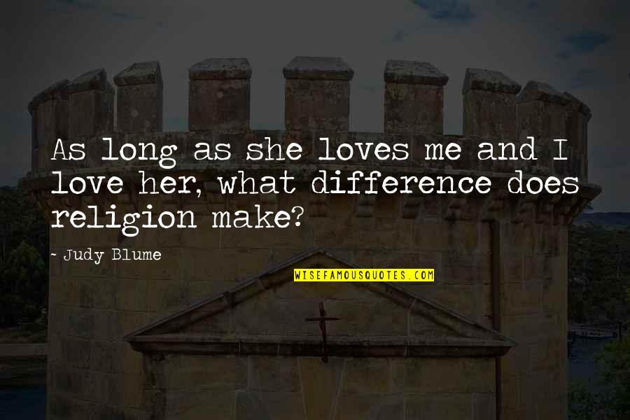 What Love Does Quotes By Judy Blume: As long as she loves me and I