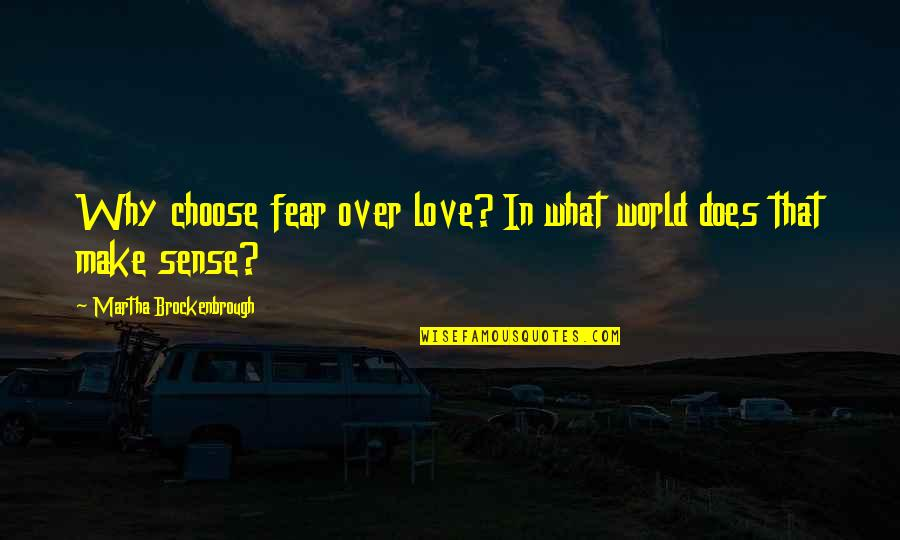What Love Does Quotes By Martha Brockenbrough: Why choose fear over love? In what world