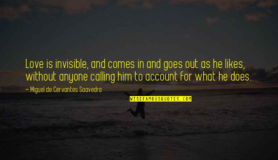 What Love Does Quotes By Miguel De Cervantes Saavedra: Love is invisible, and comes in and goes