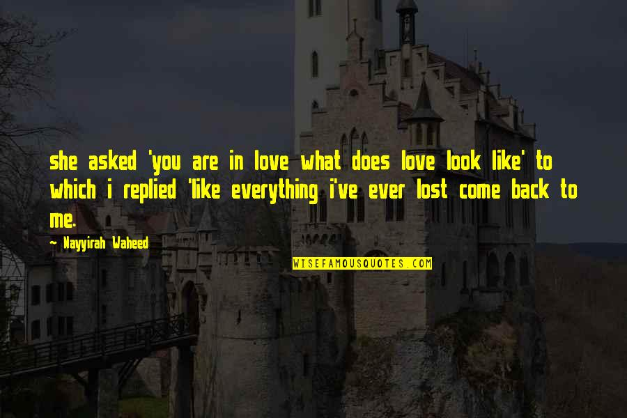 What Love Does Quotes By Nayyirah Waheed: she asked 'you are in love what does