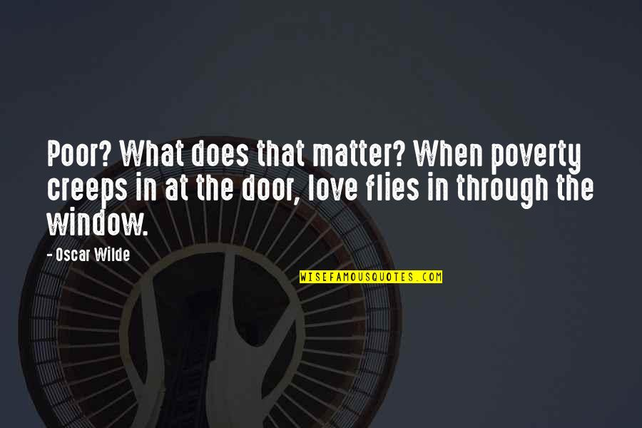 What Love Does Quotes By Oscar Wilde: Poor? What does that matter? When poverty creeps