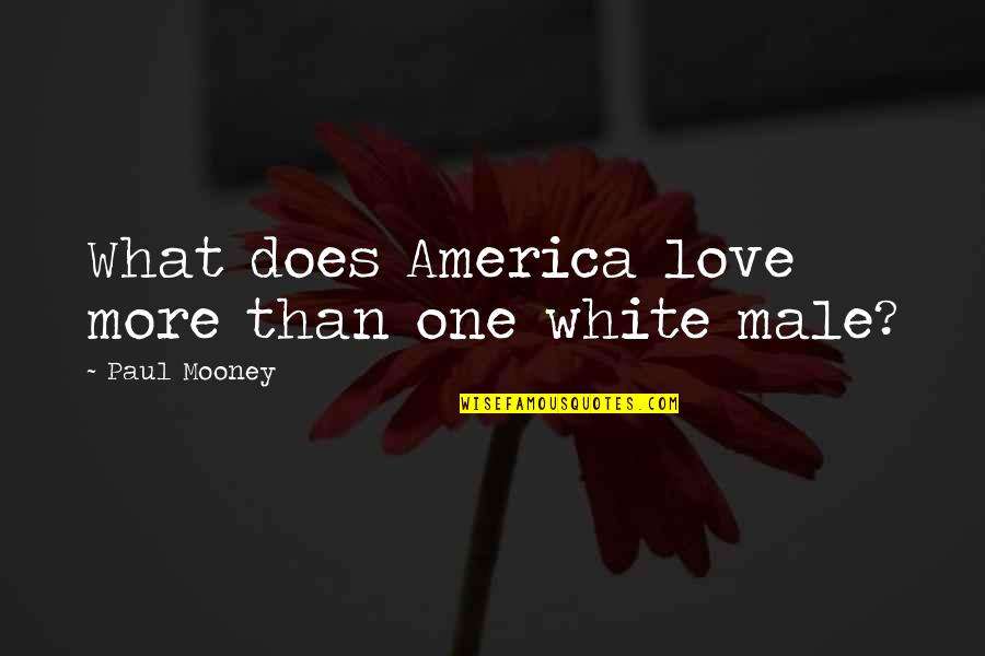 What Love Does Quotes By Paul Mooney: What does America love more than one white