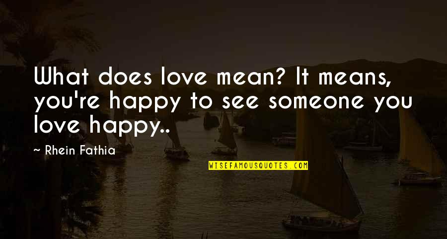 What Love Does Quotes By Rhein Fathia: What does love mean? It means, you're happy