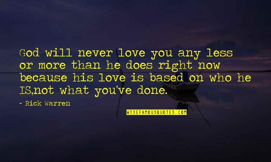 What Love Does Quotes By Rick Warren: God will never love you any less or