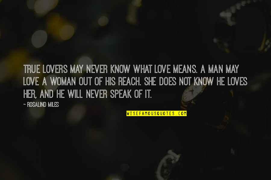 What Love Does Quotes By Rosalind Miles: True lovers may never know what love means.