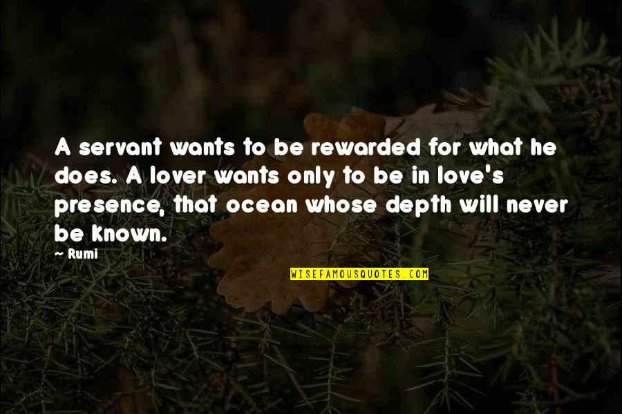 What Love Does Quotes By Rumi: A servant wants to be rewarded for what