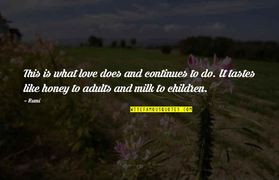 What Love Does Quotes By Rumi: This is what love does and continues to