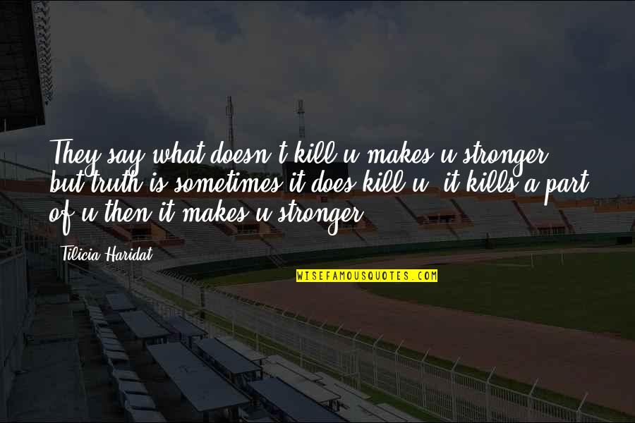 What Love Does Quotes By Tilicia Haridat: They say what doesn't kill u makes u