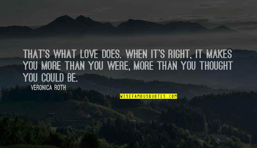What Love Does Quotes By Veronica Roth: That's what love does. When it's right, it