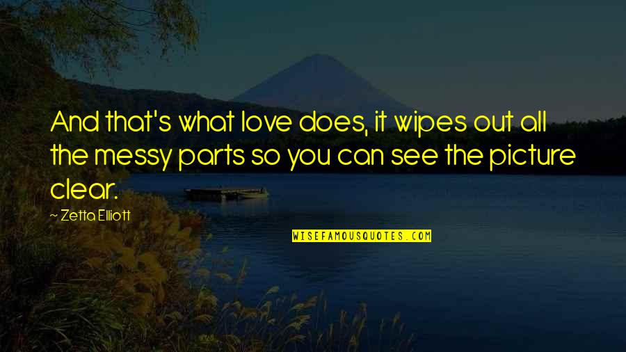 What Love Does Quotes By Zetta Elliott: And that's what love does, it wipes out