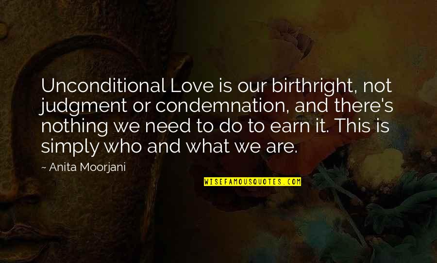 What Love Needs Quotes By Anita Moorjani: Unconditional Love is our birthright, not judgment or