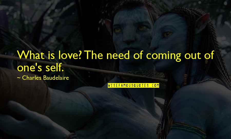 What Love Needs Quotes By Charles Baudelaire: What is love? The need of coming out