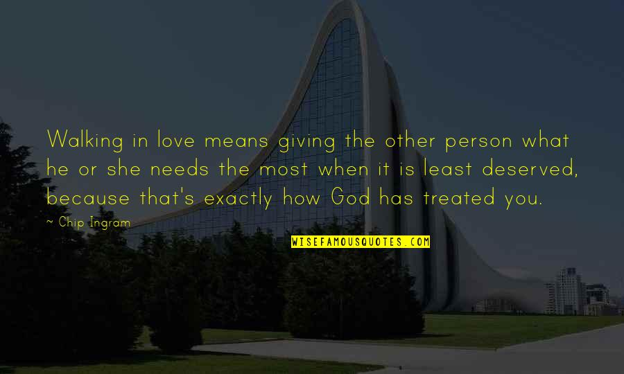 What Love Needs Quotes By Chip Ingram: Walking in love means giving the other person