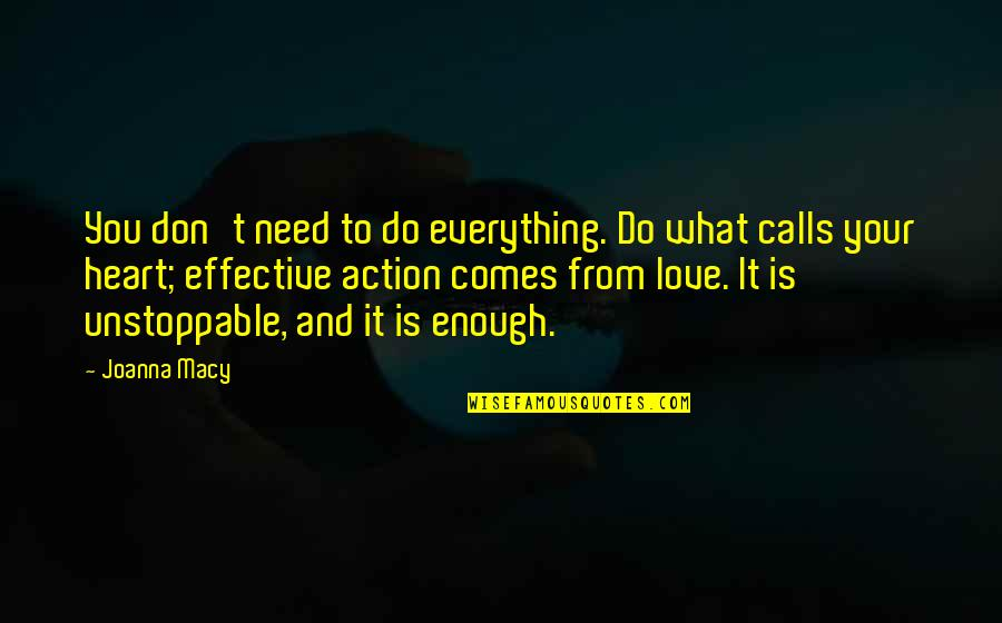 What Love Needs Quotes By Joanna Macy: You don't need to do everything. Do what