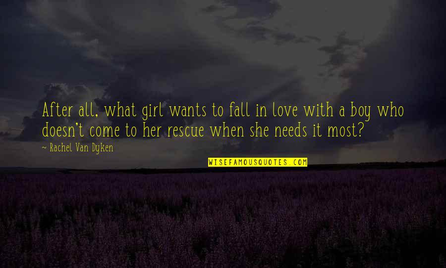 What Love Needs Quotes By Rachel Van Dyken: After all, what girl wants to fall in