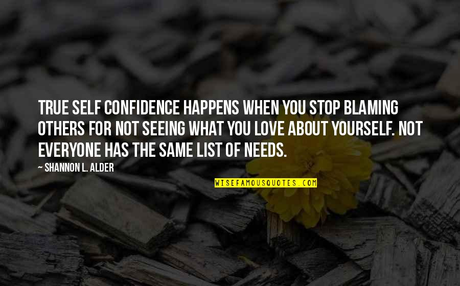 What Love Needs Quotes By Shannon L. Alder: True self confidence happens when you stop blaming