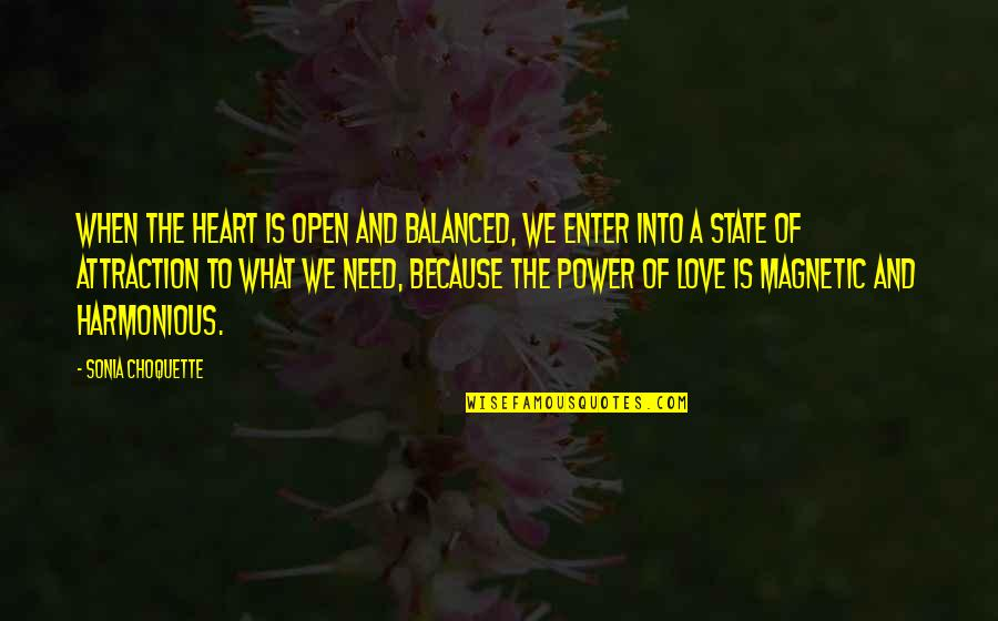 What Love Needs Quotes By Sonia Choquette: When the heart is open and balanced, we