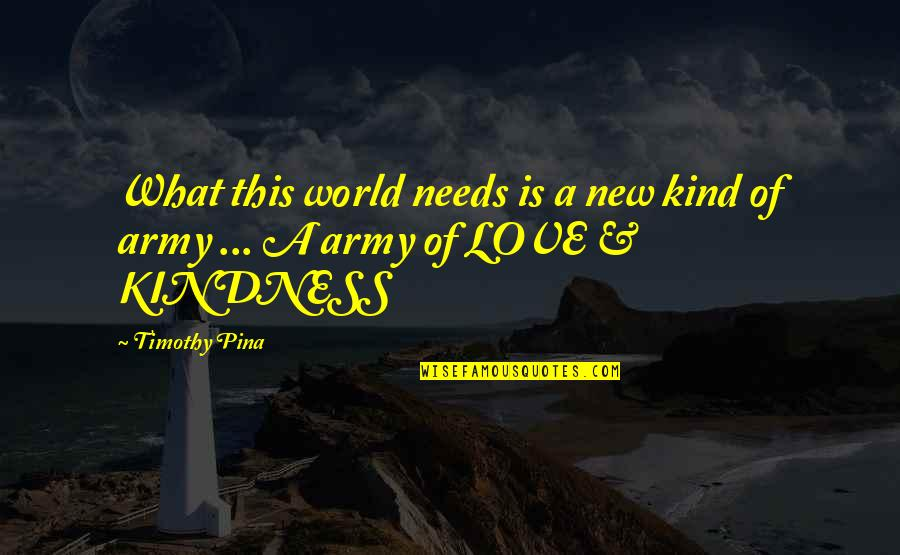 What Love Needs Quotes By Timothy Pina: What this world needs is a new kind
