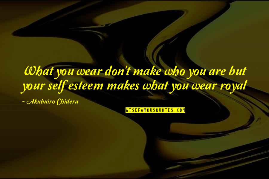 What Makes You Who You Are Quotes By Akubuiro Chidera: What you wear don't make who you are