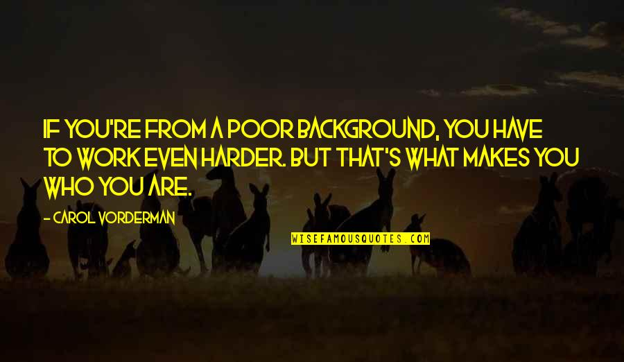 What Makes You Who You Are Quotes By Carol Vorderman: If you're from a poor background, you have