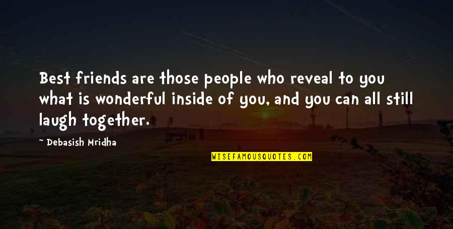 What Makes You Who You Are Quotes By Debasish Mridha: Best friends are those people who reveal to