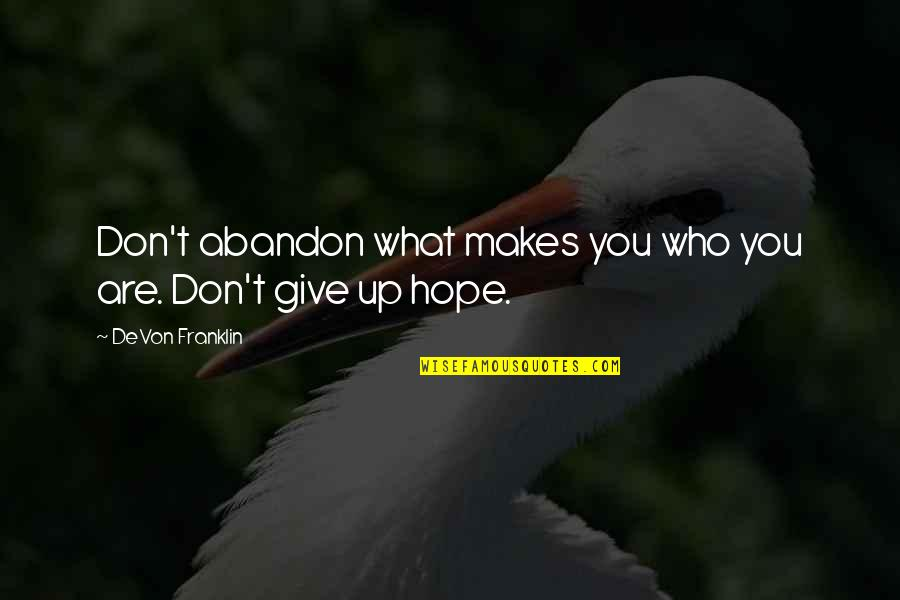 What Makes You Who You Are Quotes By DeVon Franklin: Don't abandon what makes you who you are.