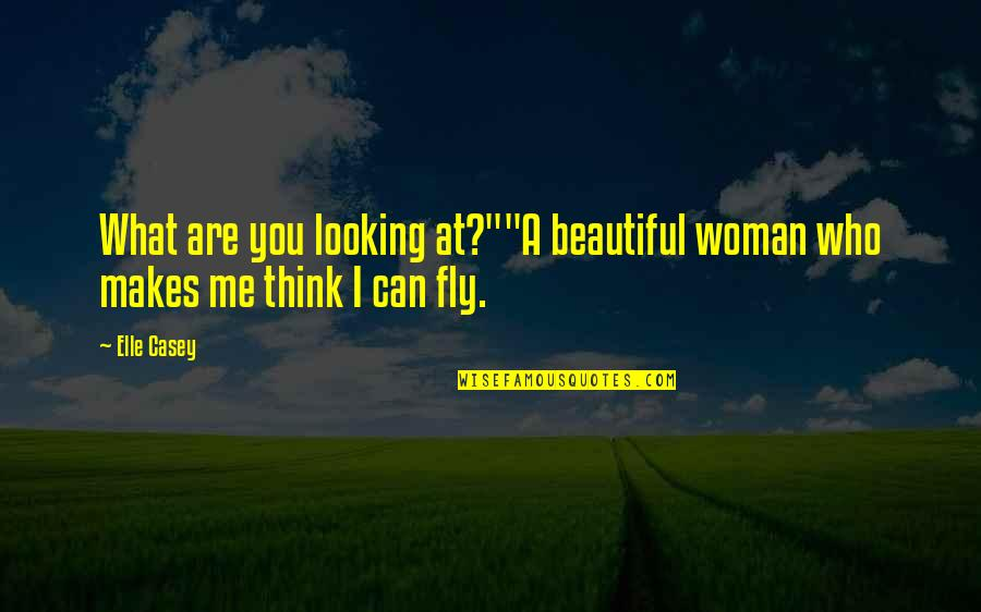 """What Makes You Who You Are Quotes By Elle Casey: What are you looking at?""""""""A beautiful woman who"""