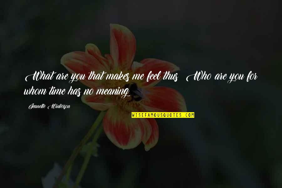 What Makes You Who You Are Quotes By Jeanette Winterson: What are you that makes me feel thus?