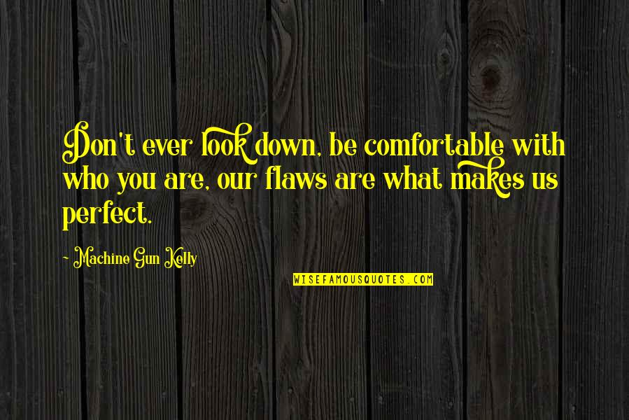 What Makes You Who You Are Quotes By Machine Gun Kelly: Don't ever look down, be comfortable with who
