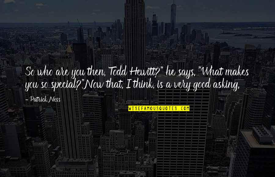 """What Makes You Who You Are Quotes By Patrick Ness: So who are you then, Todd Hewitt?"""" he"""