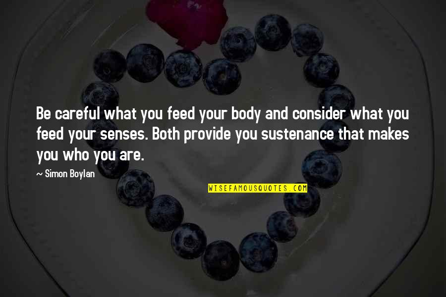 What Makes You Who You Are Quotes By Simon Boylan: Be careful what you feed your body and