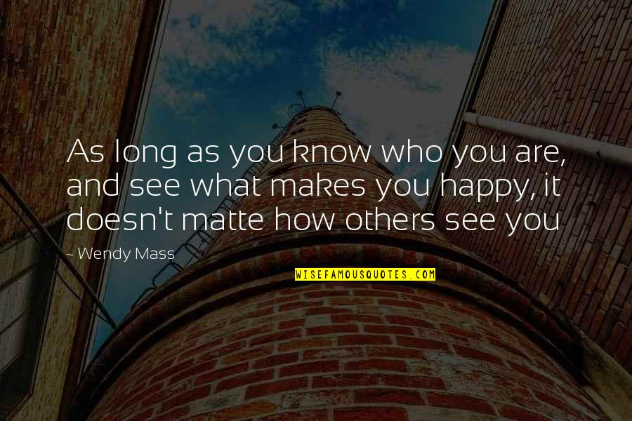 What Makes You Who You Are Quotes By Wendy Mass: As long as you know who you are,