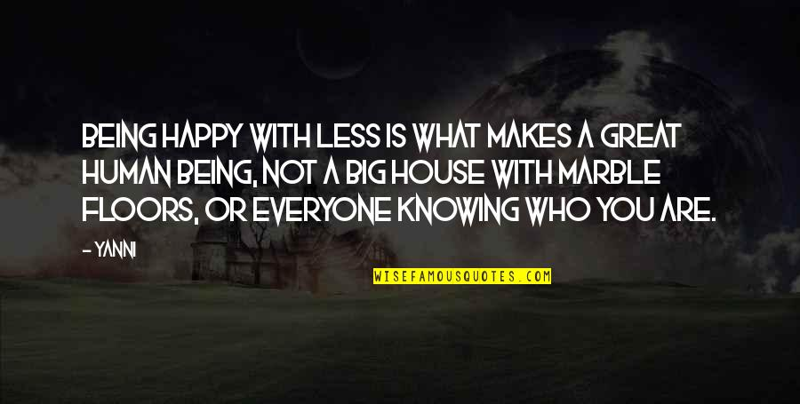 What Makes You Who You Are Quotes By Yanni: Being happy with less is what makes a