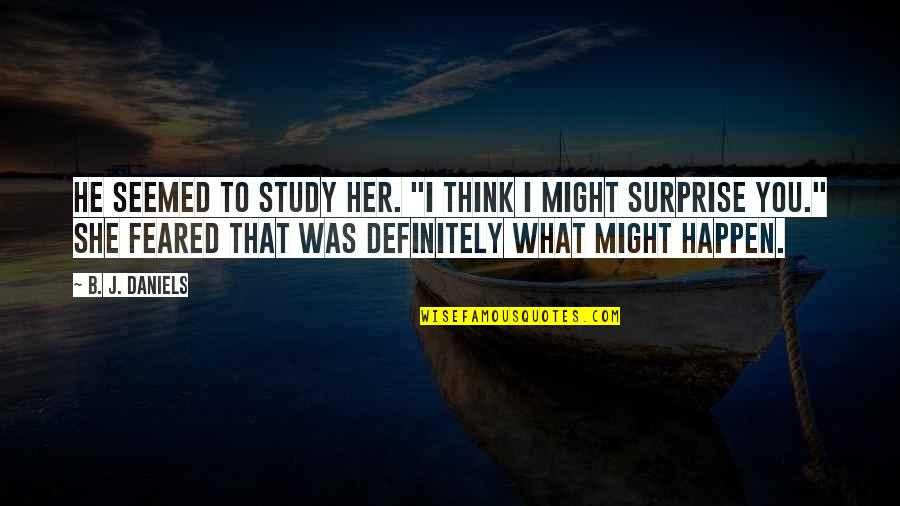 """What Might Happen Quotes By B. J. Daniels: He seemed to study her. """"I think I"""