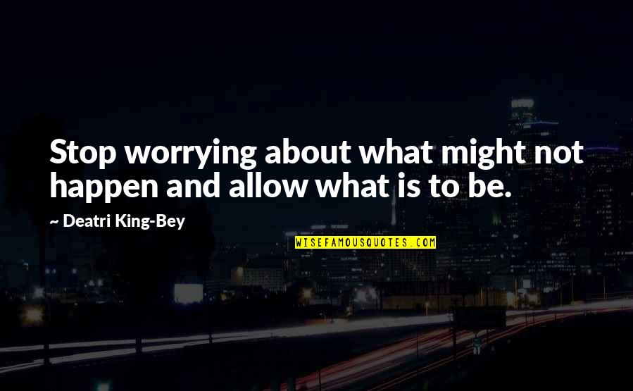 What Might Happen Quotes By Deatri King-Bey: Stop worrying about what might not happen and