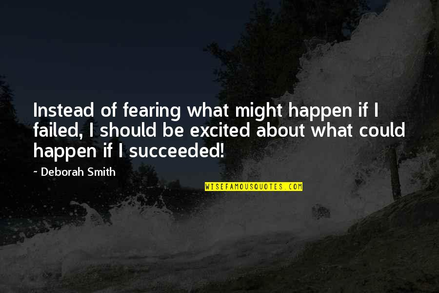 What Might Happen Quotes By Deborah Smith: Instead of fearing what might happen if I