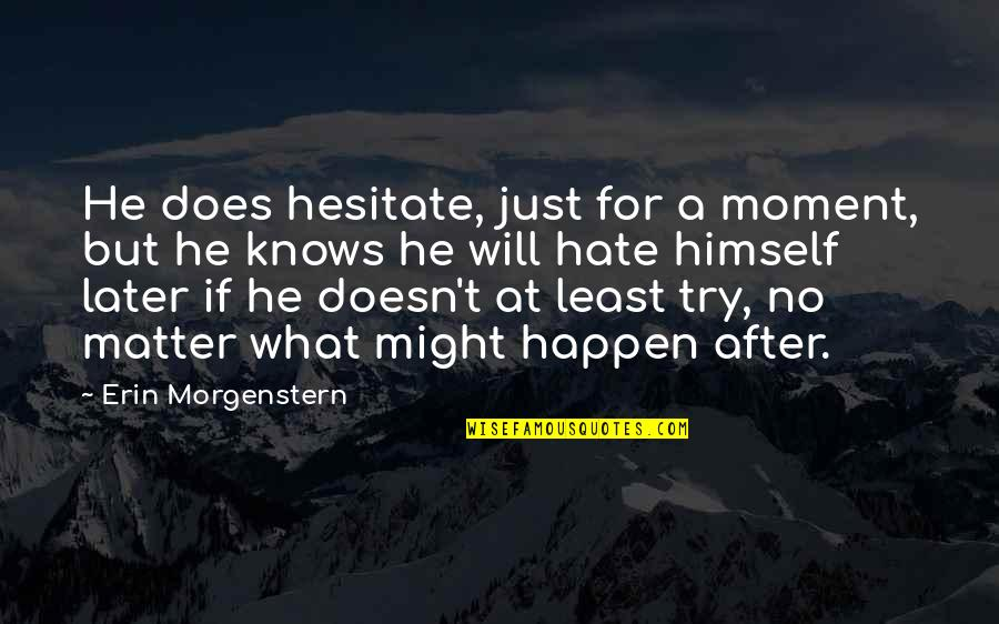 What Might Happen Quotes By Erin Morgenstern: He does hesitate, just for a moment, but