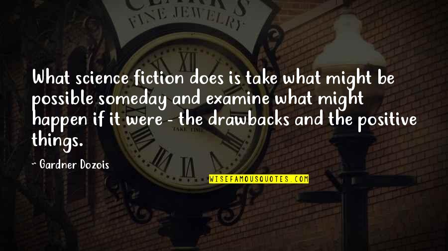 What Might Happen Quotes By Gardner Dozois: What science fiction does is take what might
