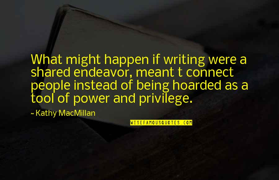 What Might Happen Quotes By Kathy MacMillan: What might happen if writing were a shared