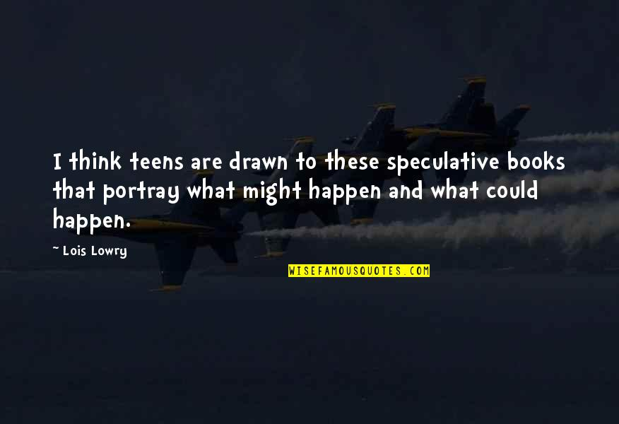 What Might Happen Quotes By Lois Lowry: I think teens are drawn to these speculative
