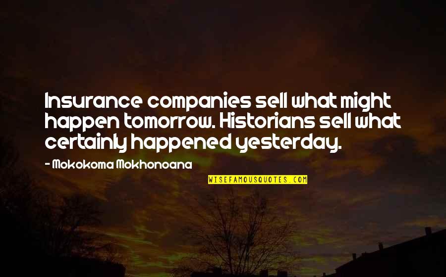 What Might Happen Quotes By Mokokoma Mokhonoana: Insurance companies sell what might happen tomorrow. Historians