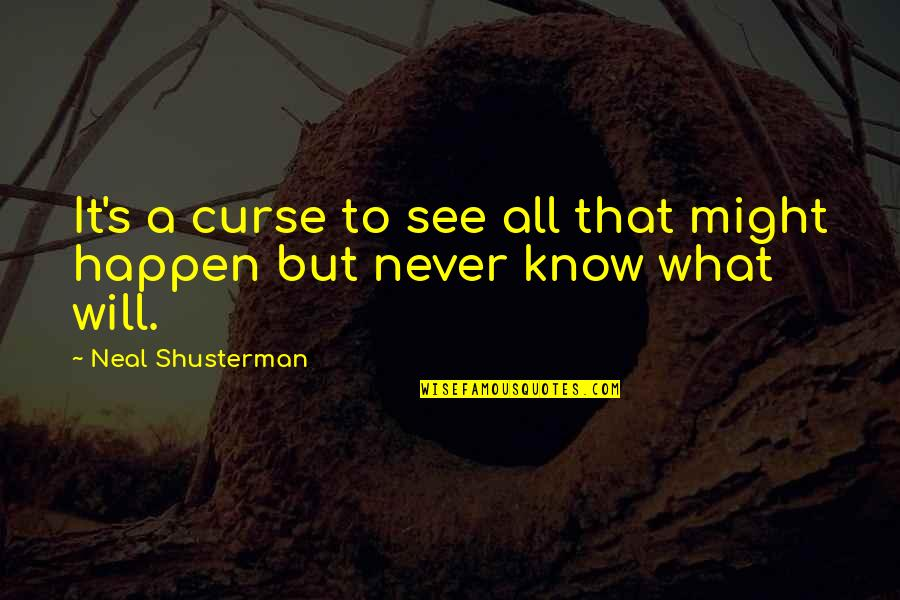 What Might Happen Quotes By Neal Shusterman: It's a curse to see all that might
