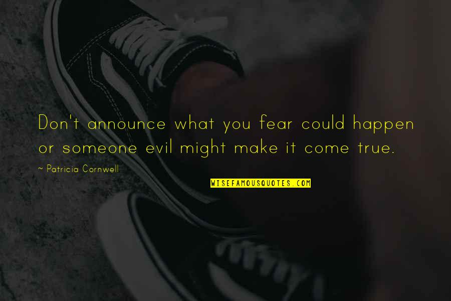What Might Happen Quotes By Patricia Cornwell: Don't announce what you fear could happen or
