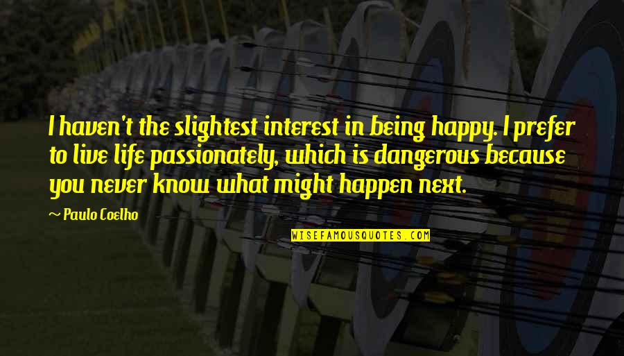 What Might Happen Quotes By Paulo Coelho: I haven't the slightest interest in being happy.