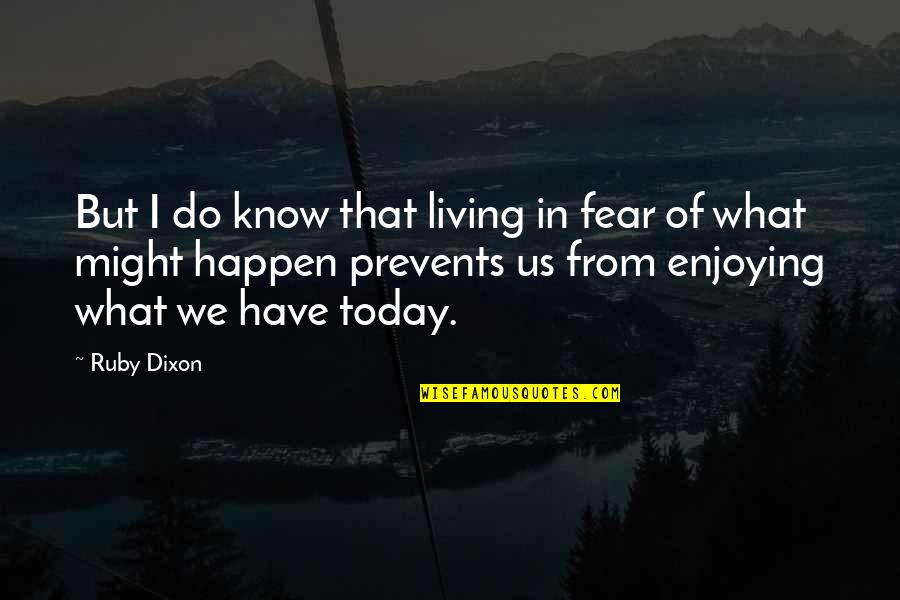 What Might Happen Quotes By Ruby Dixon: But I do know that living in fear